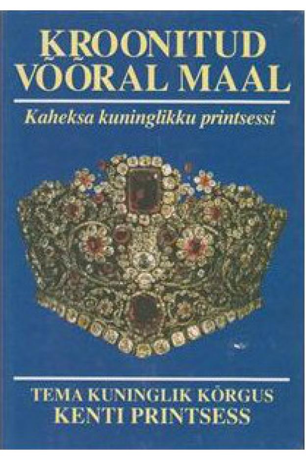 KROONITUD VÕÕRAL MAAL. KAHEKSA KUNINGLIKKU PRINT...