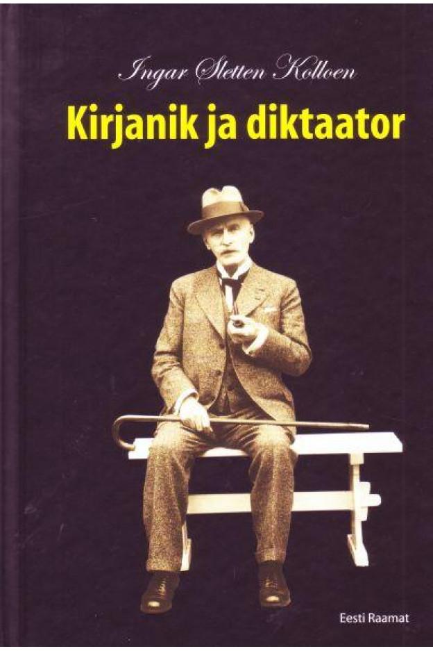 KIRJANIK JA DIKTAATOR: KNUT HAMSUNI LOOMING, ELU J...
